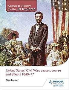IB Access to History for the IB Diploma: United States Civil War: causes, course and effects 1840-77