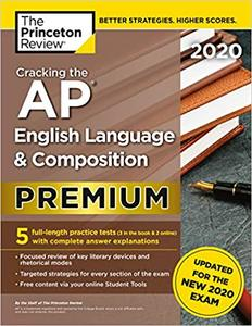 Cracking the AP English Language & Composition Exam 2020, Premium Edition: 5 Practice Tests + Comple