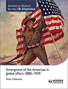 IB DP 历史—Access to History for the IB Diploma: Emergence of the Americas in global affairs 1880-1929