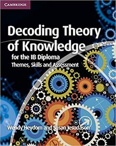 IB DP TOK —— Decoding Theory of Knowledge for the IB Diploma : Themes, Skills and Assessment