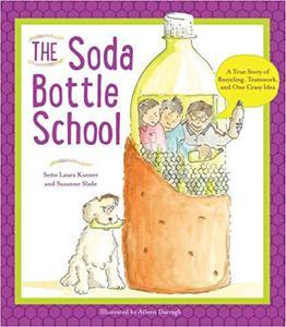 IB PYP —— The Soda Bottle School : A True Story of Recycling, Teamwork, and One Crazy Idea